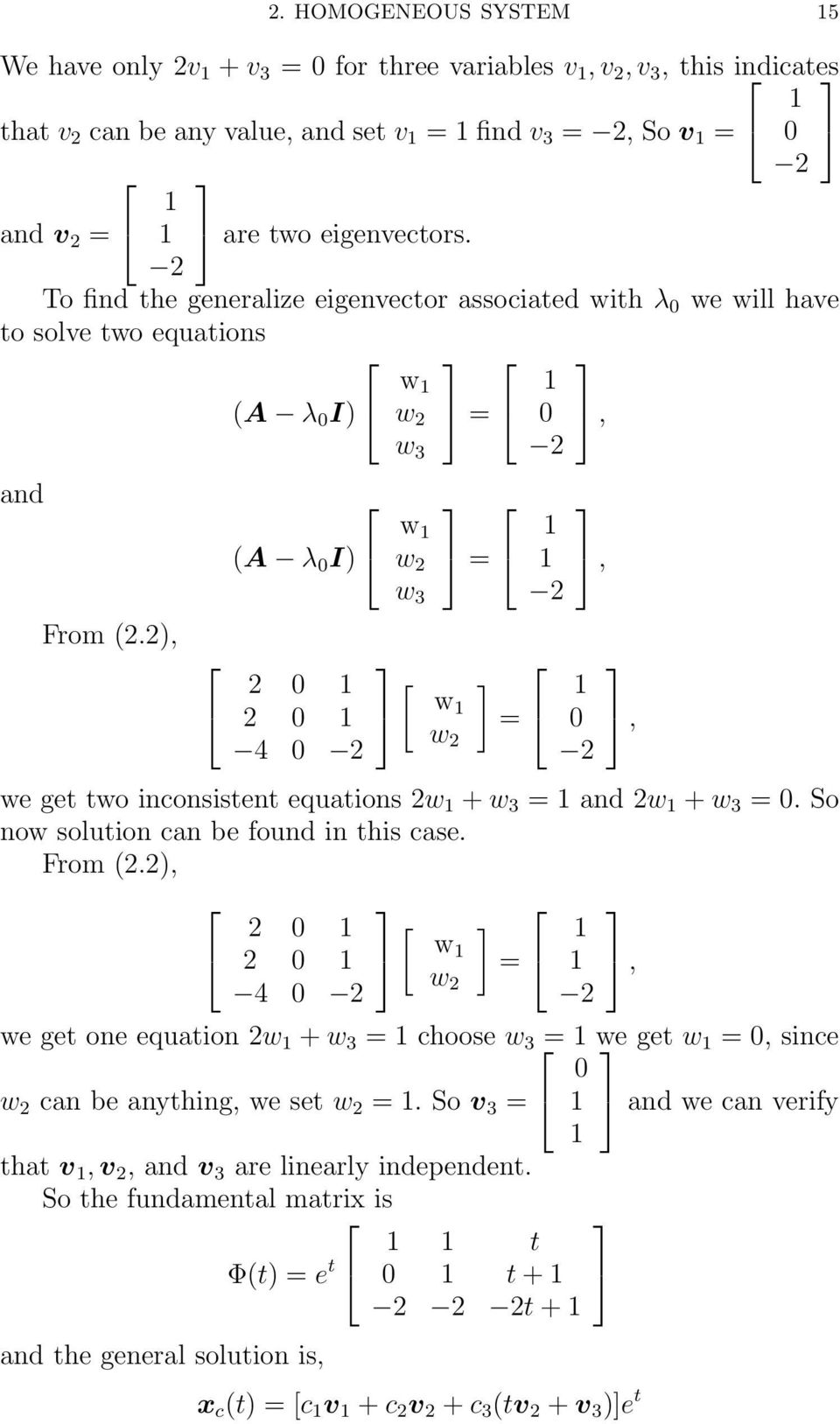 ), (A λ I) 4 w w w 3 = [ w w =, we get two inconsistent equations w + w 3 = and w + w 3 =. So now solution can be found in this case. From (.