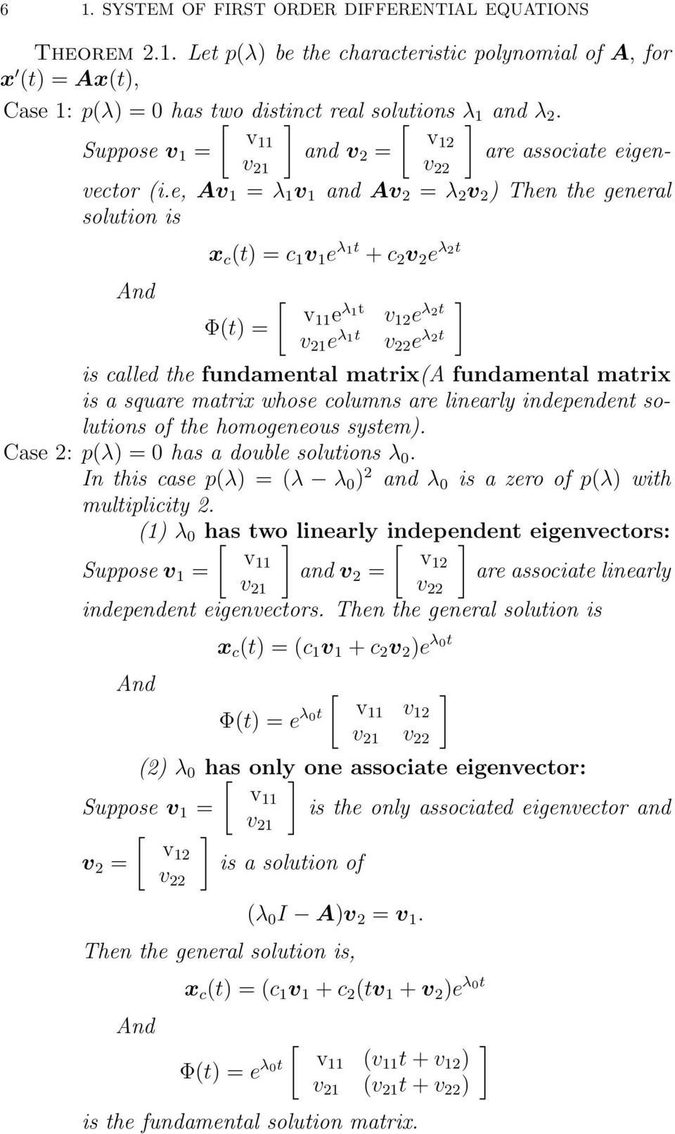e, Av = λ v and Av = λ v ) Then the general v solution is And x c (t) = c v e λ t + c v e λ t v e Φ(t) = λ t v e λ t v e λ t v e λ t is called the fundamental matrix(a fundamental matrix is a square
