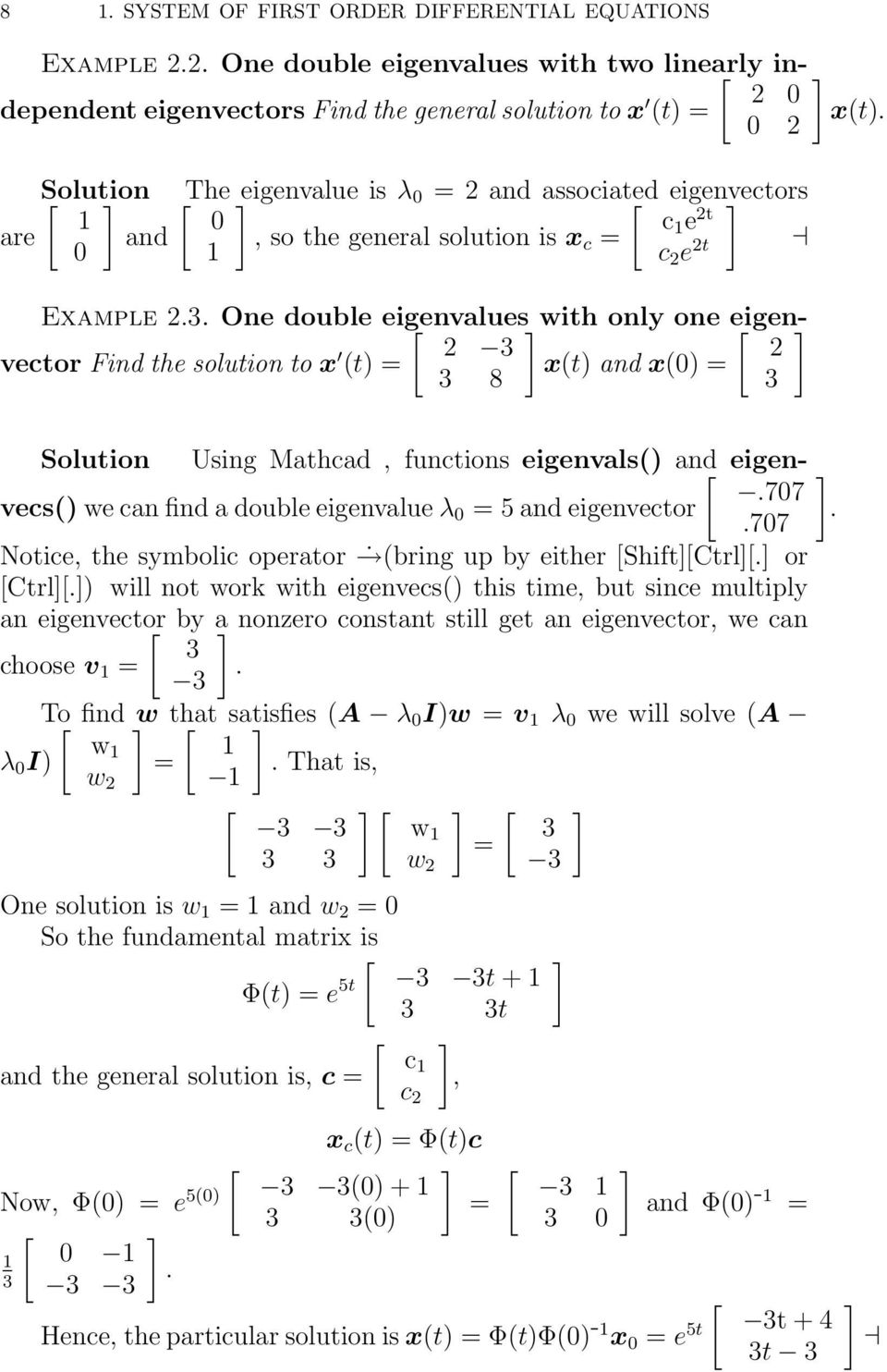 One double eigenvalues with only one eigenvector Find the solution to x (t) = x(t) and x() = 3 3 8 3 Solution Using Mathcad, functions eigenvals() and [ eigenvecs() we can find a double eigenvalue λ