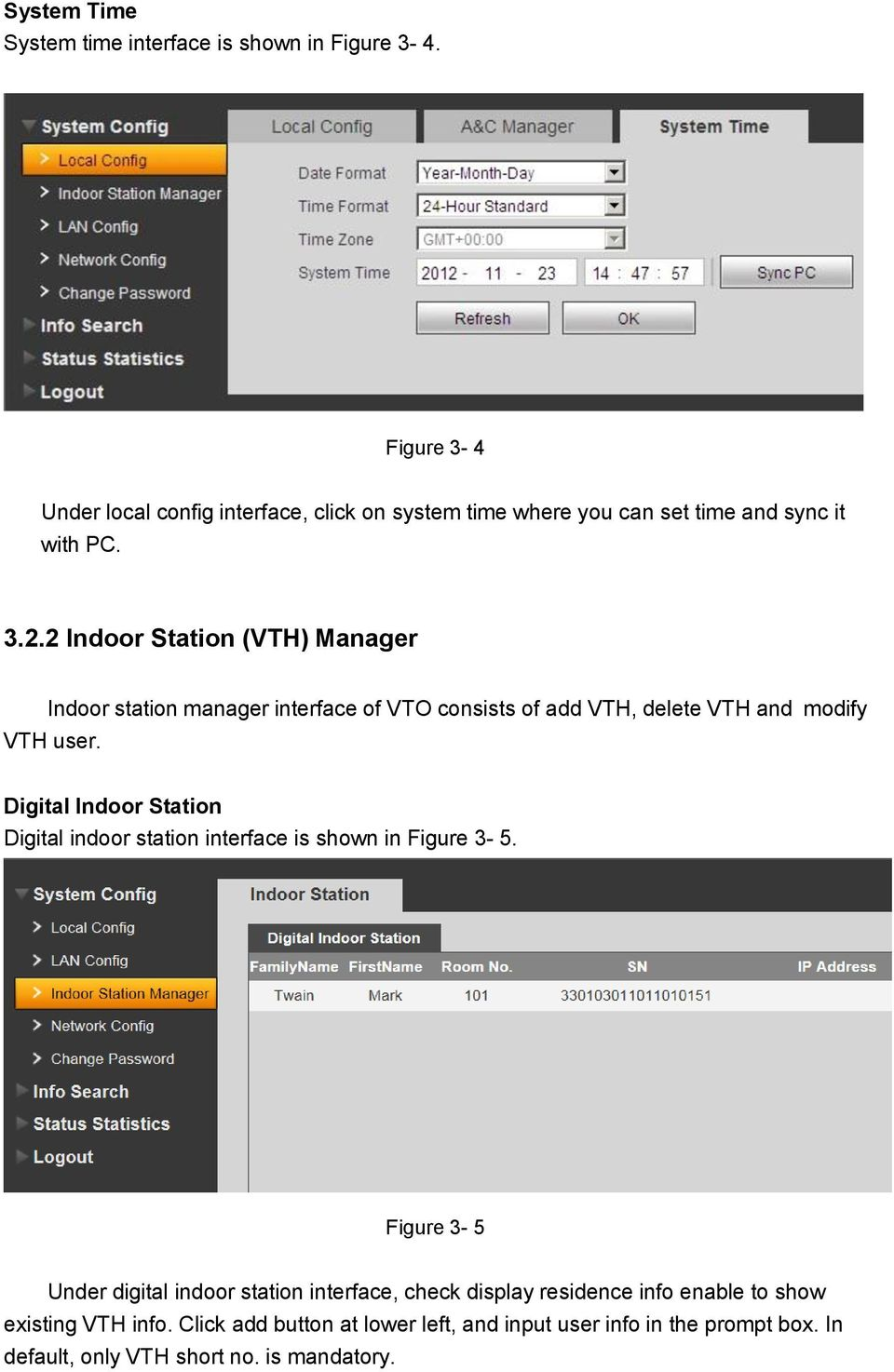 2 Indoor Station (VTH) Manager Indoor station manager interface of VTO consists of add VTH, delete VTH and modify VTH user.