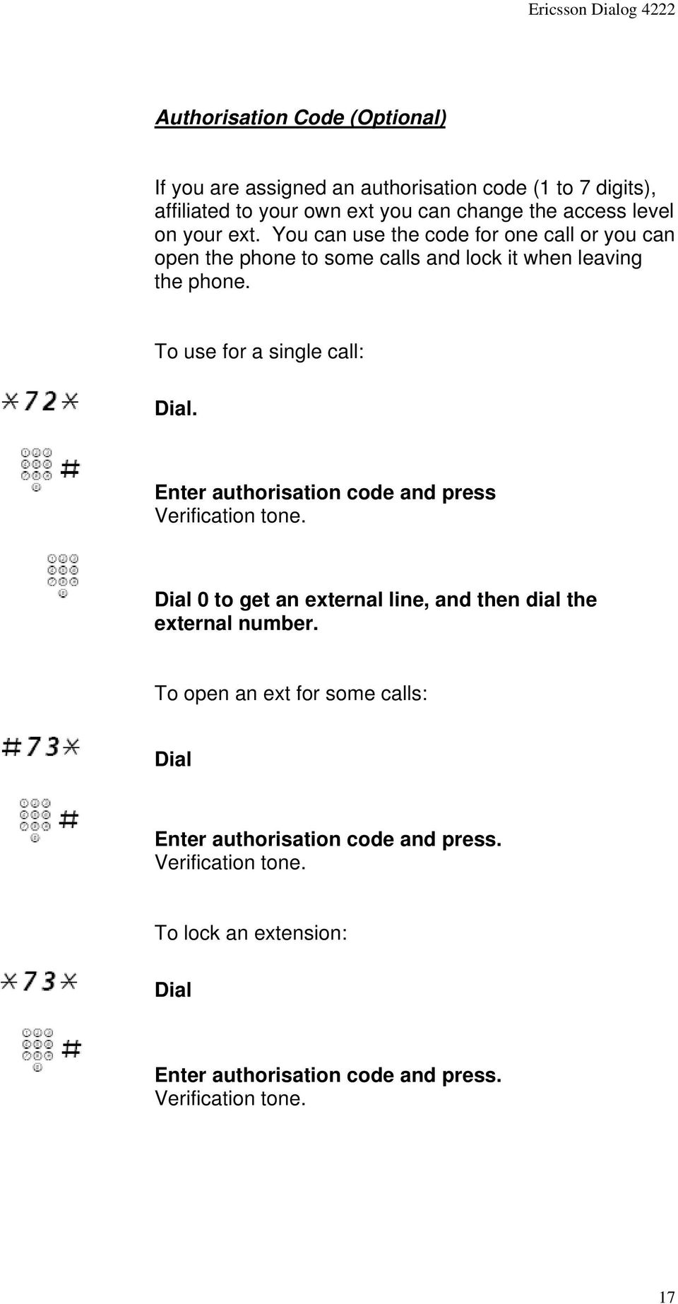 To use for a single call: Dial. Enter authorisation code and press Verification tone.