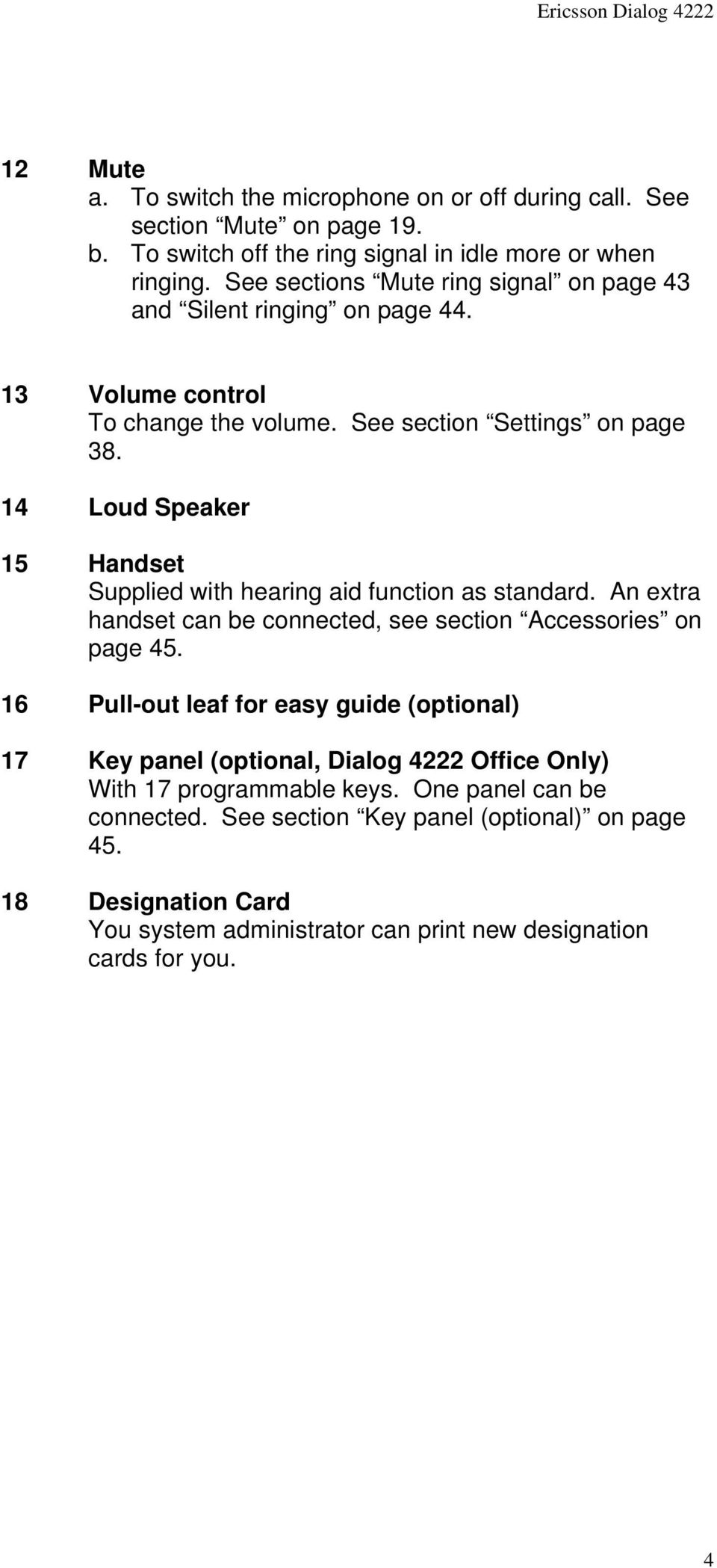 14 Loud Speaker 15 Handset Supplied with hearing aid function as standard. An extra handset can be connected, see section Accessories on page 45.