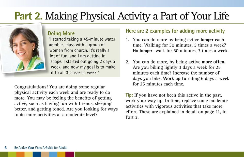 You are doing some regular physical activity each week and are ready to do more. You may be feeling the benefits of getting active, such as having fun with friends, sleeping better, and getting toned.