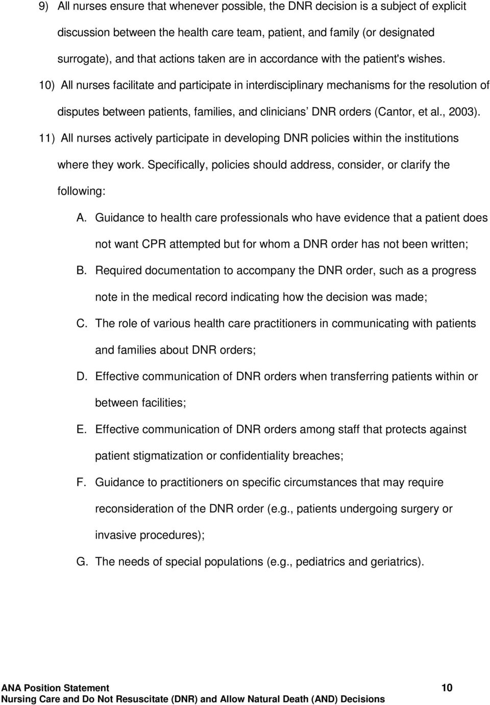 10) All nurses facilitate and participate in interdisciplinary mechanisms for the resolution of disputes between patients, families, and clinicians DNR orders (Cantor, et al., 2003).