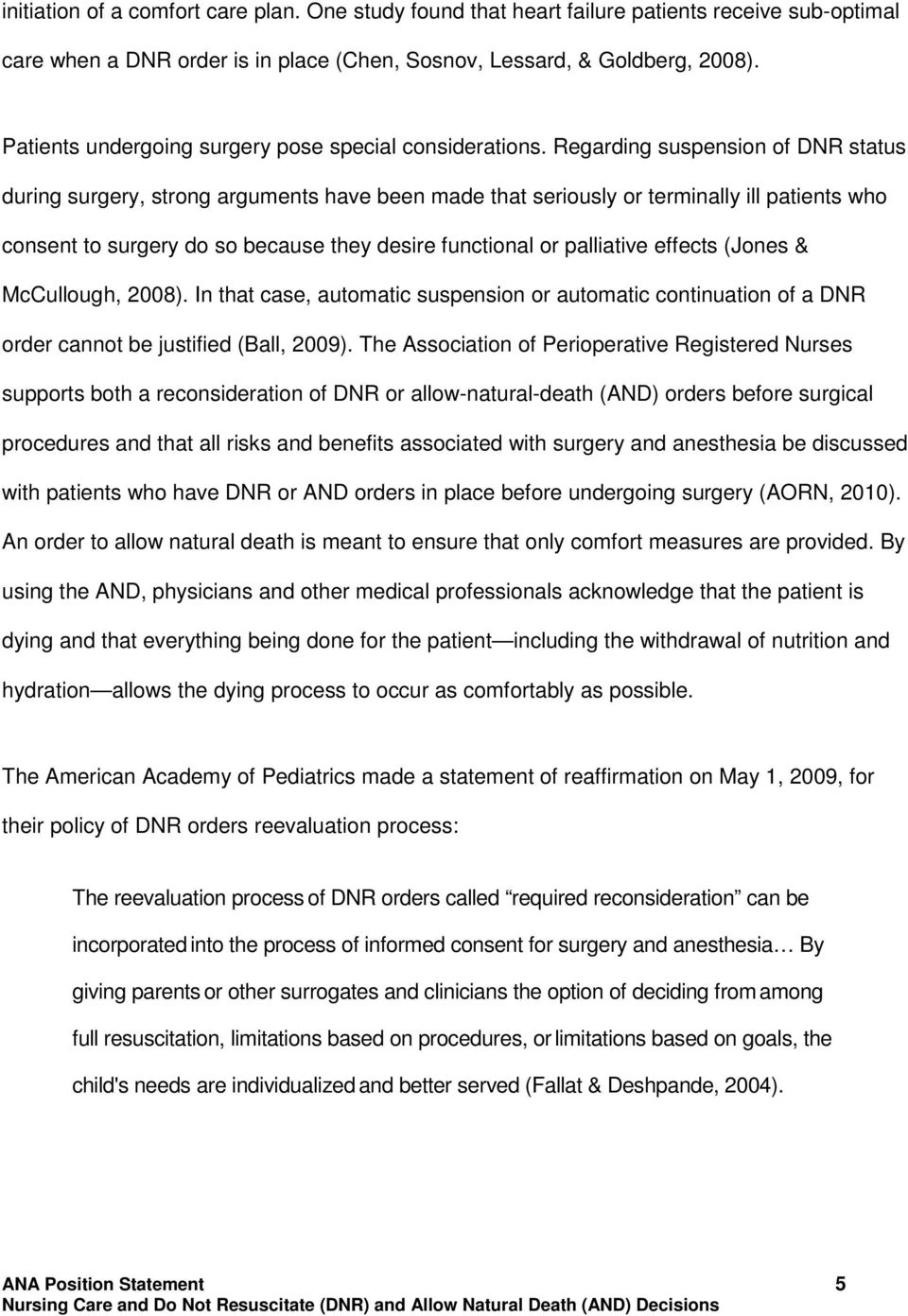 Regarding suspension of DNR status during surgery, strong arguments have been made that seriously or terminally ill patients who consent to surgery do so because they desire functional or palliative