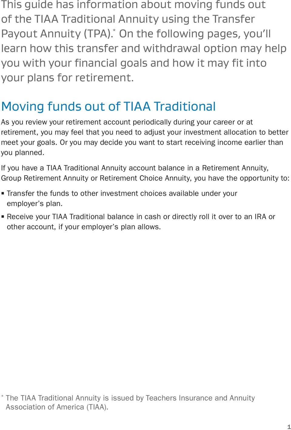 Moving funds out of Tiaa Traditional As you review your retirement account periodically during your career or at retirement, you may feel that you need to adjust your investment allocation to better