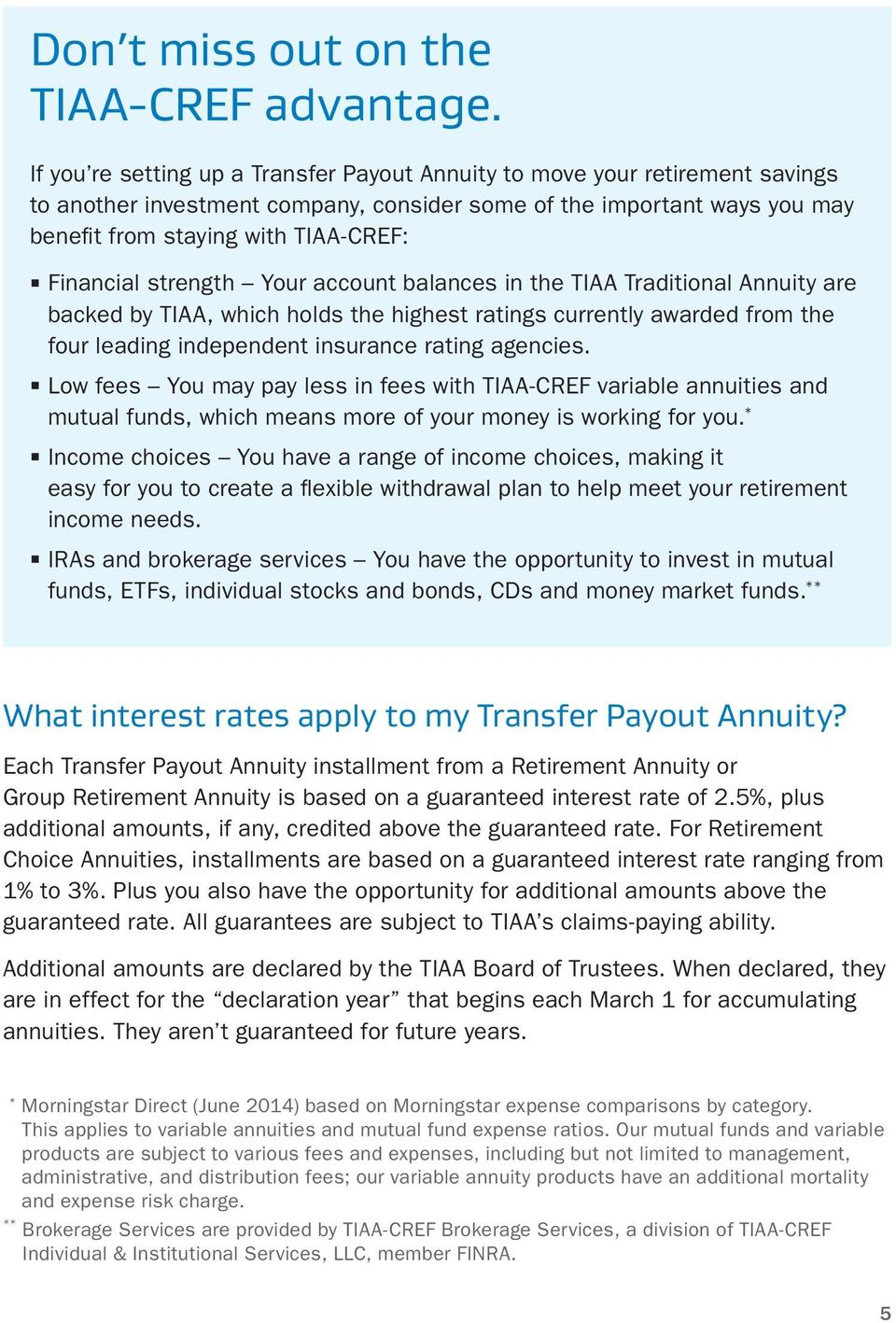 Financial strength Your account balances in the TIAA Traditional Annuity are backed by TIAA, which holds the highest ratings currently awarded from the four leading independent insurance rating