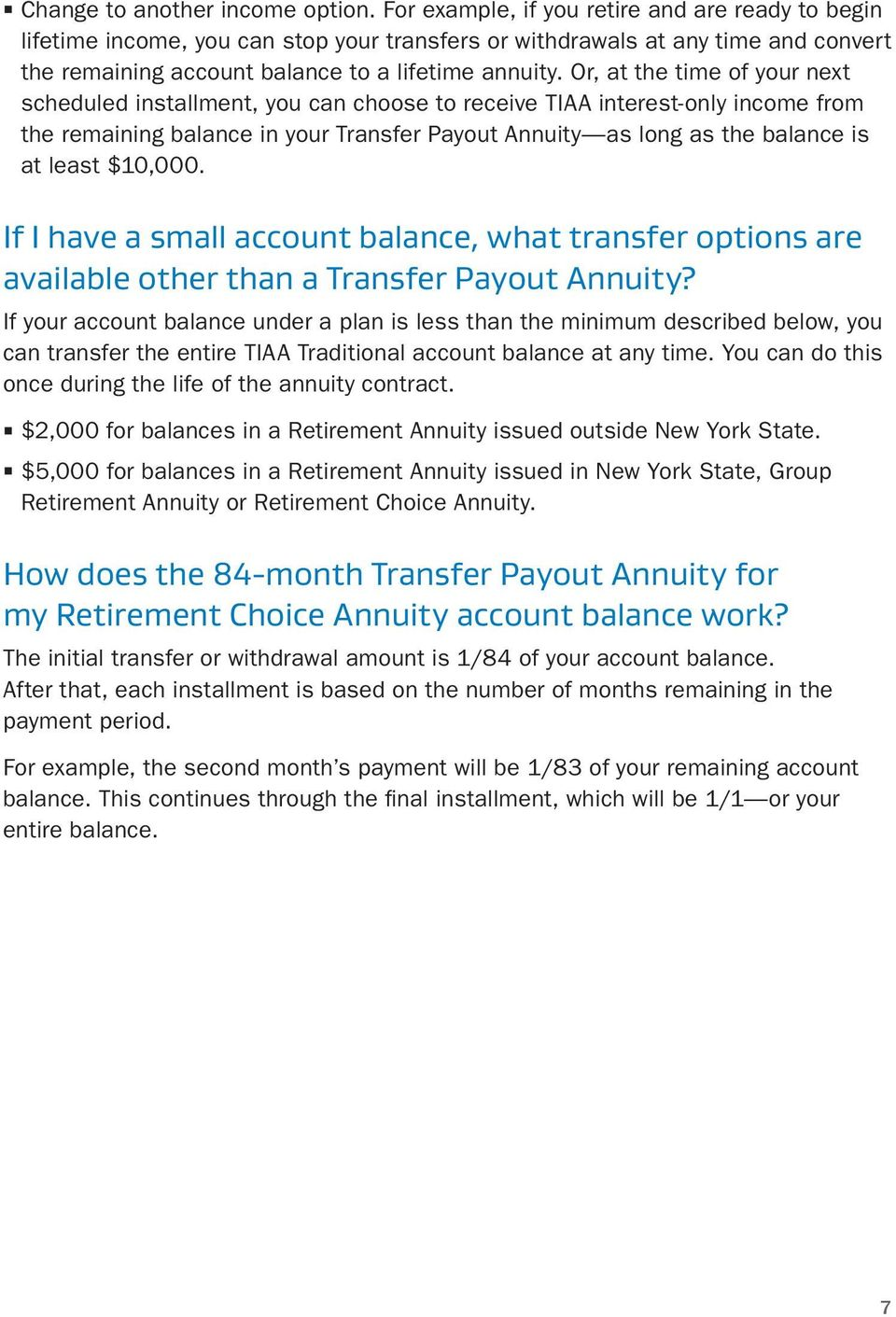 Or, at the time of your next scheduled installment, you can choose to receive TIAA interest-only income from the remaining balance in your Transfer Payout Annuity as long as the balance is at least