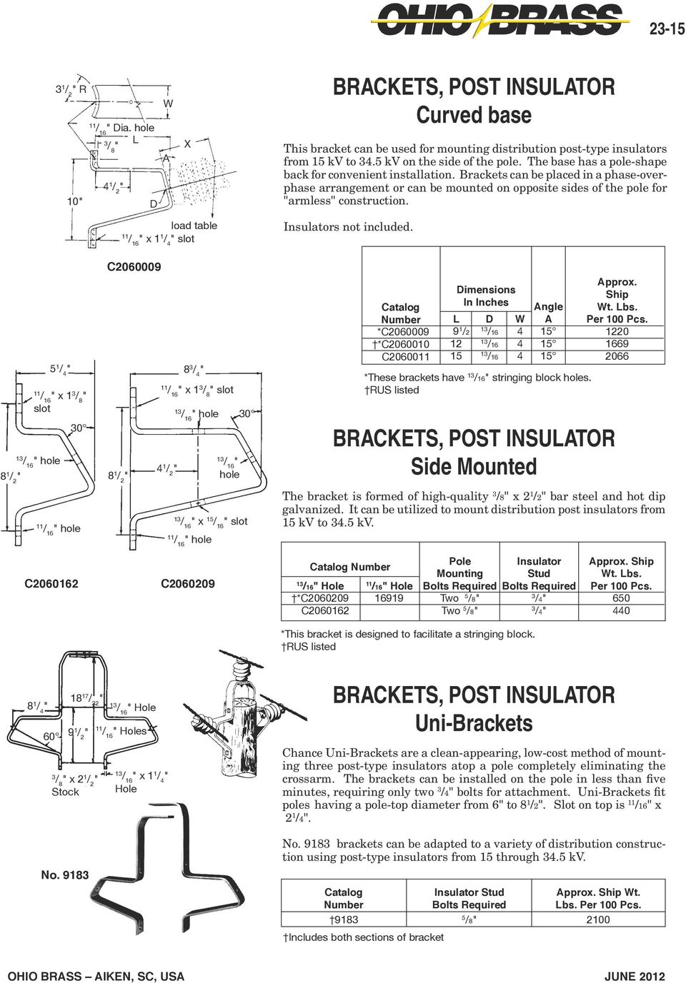 Brackets can be placed in a phase-overphase arrangement or can be mounted on opposite sides of the pole for armless construction. Insulators not included.