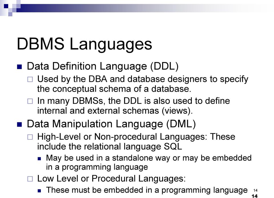 Data Manipulation Language (DML) High-Level or Non-procedural Languages: These include the relational language SQL May be