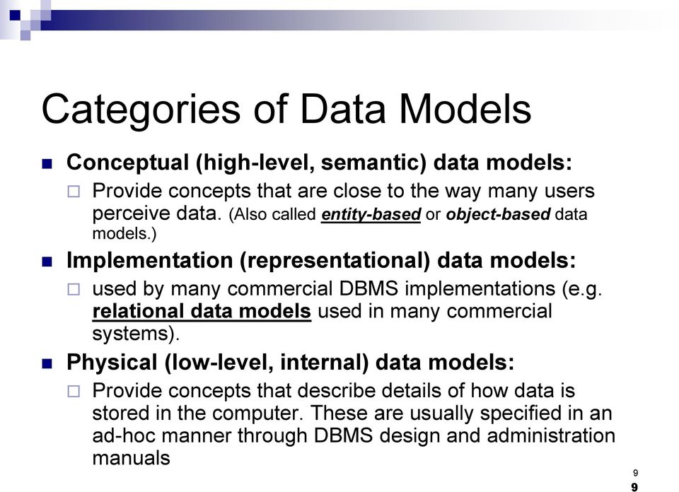 ) Implementation (representational) data models: used by many commercial DBMS implementations (e.g.