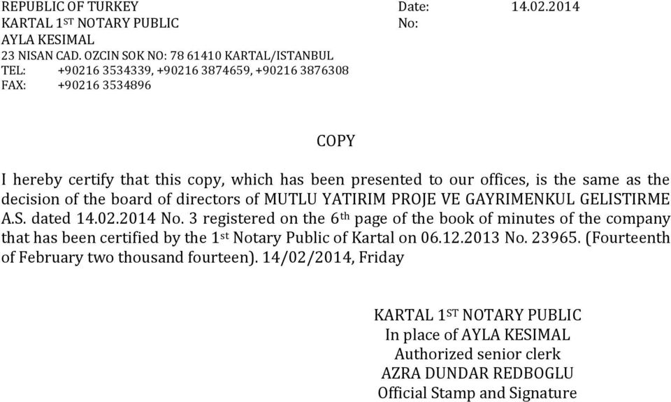 offices, is the same as the decision of the board of directors of MUTLU YATIRIM PROJE VE GAYRIMENKUL GELISTIRME A.S. dated 14.02.2014 No.