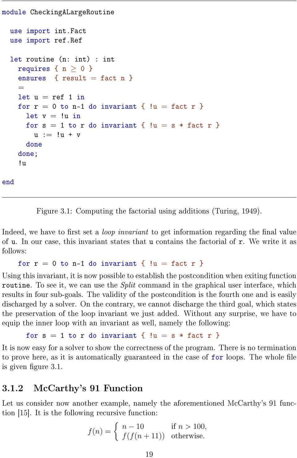 Indeed, we have to rst set a loop invariant to get information regarding the nal value of u. In our case, this invariant states that u contains the factorial of r.