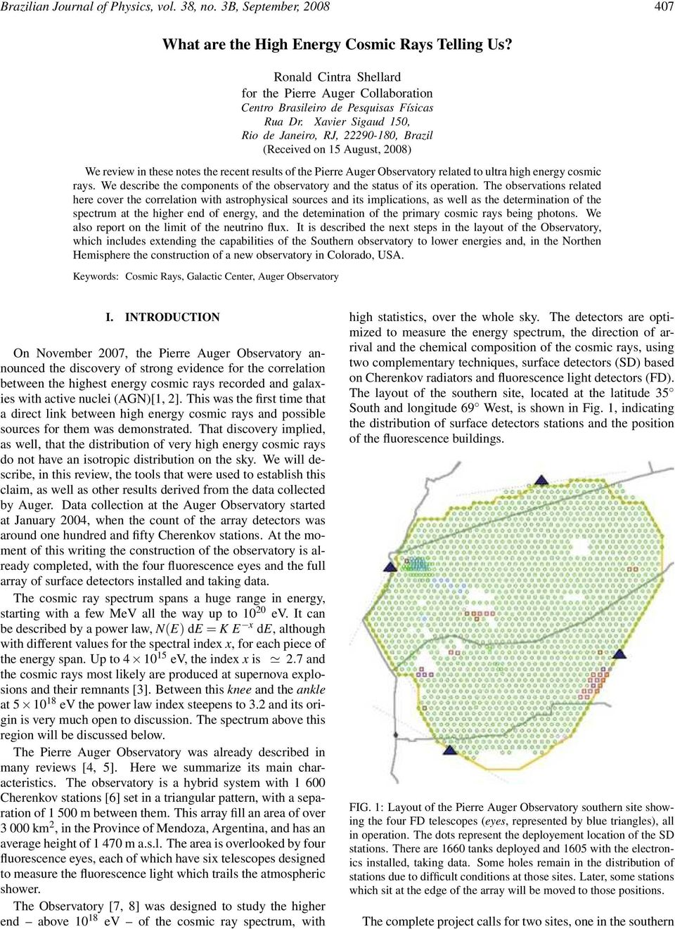 Xavier Sigaud 150, Rio de Janeiro, RJ, 22290-180, Brazil (Received on 15 August, 2008) We review in these notes the recent results of the Pierre Auger Observatory related to ultra high energy cosmic