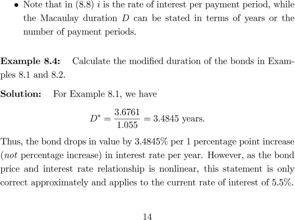Calculate the modified duration of the bonds in Exam- Example 8.4: ples 8.1 and 8.2. Solution: For Example 8.1, we have D = 3.6761 1.055 =3.4845 years.