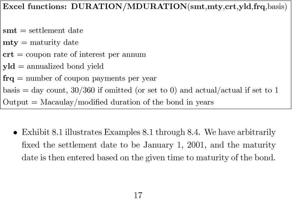 actual/actual if set to 1 Output = Macaulay/modified duration of the bond in years Exhibit 8.1 illustrates Examples 8.1 through 8.4.