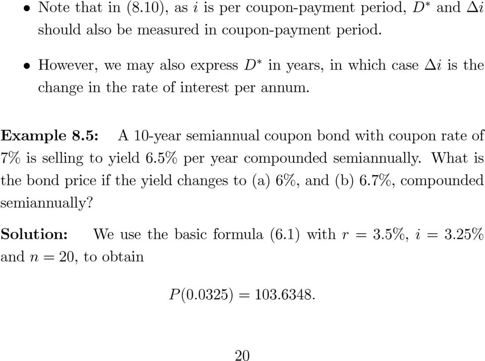 5: A 10-year semiannual coupon bond with coupon rate of 7% is selling to yield 6.5% per year compounded semiannually.