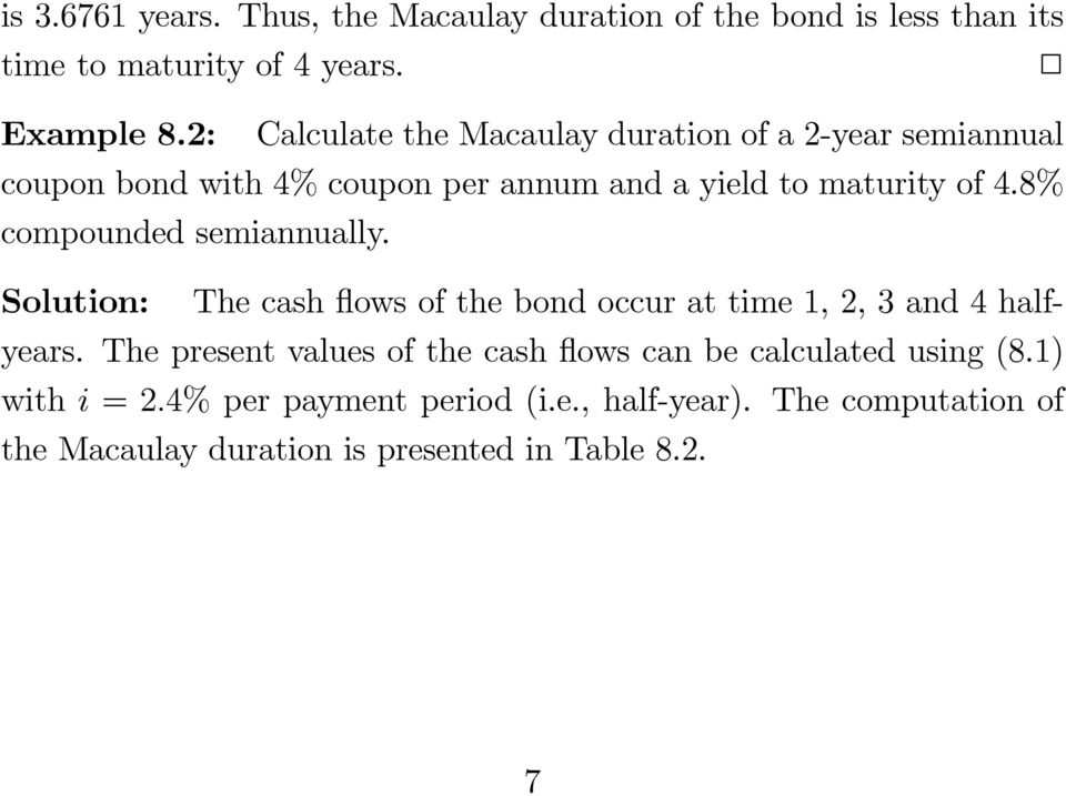 8% compounded semiannually. Solution: The cash flows of the bond occur at time 1, 2, 3 and 4 halfyears.