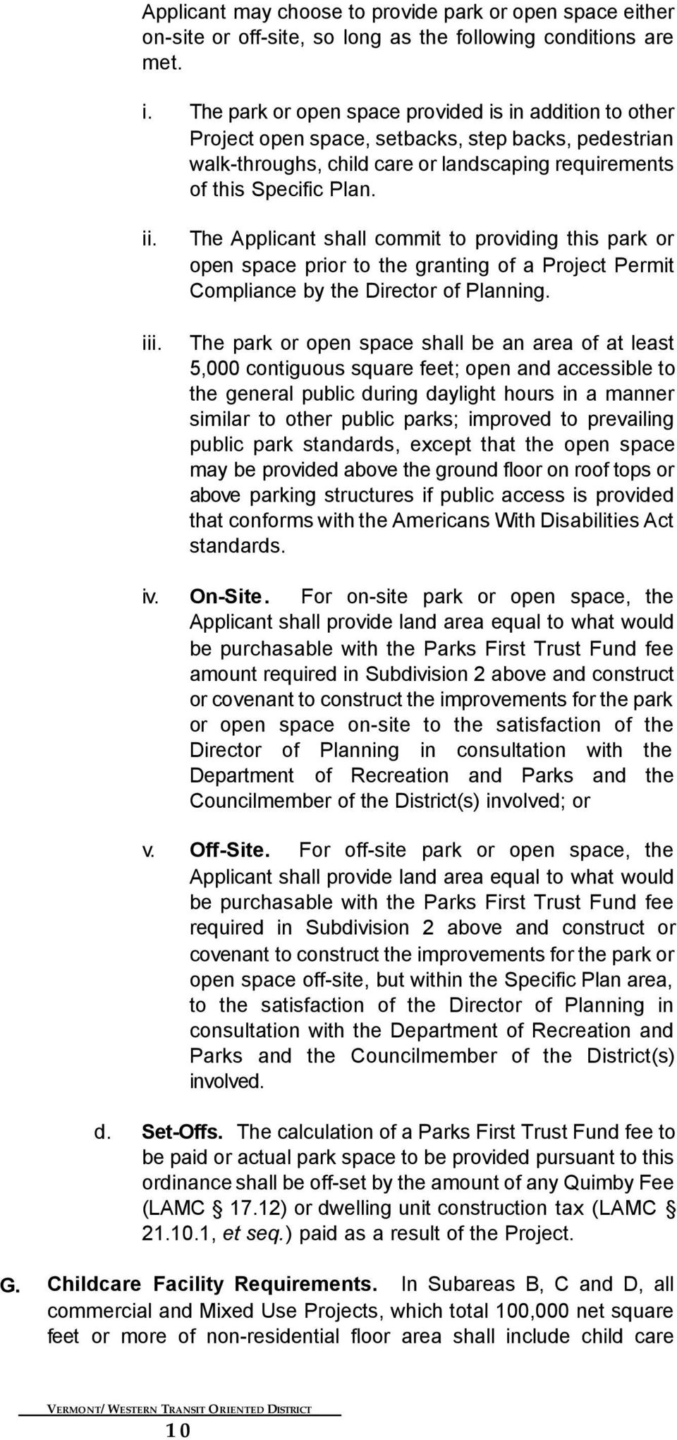 The Applicant shall commit to providing this park or open space prior to the granting of a Project Permit Compliance by the Director of Planning.