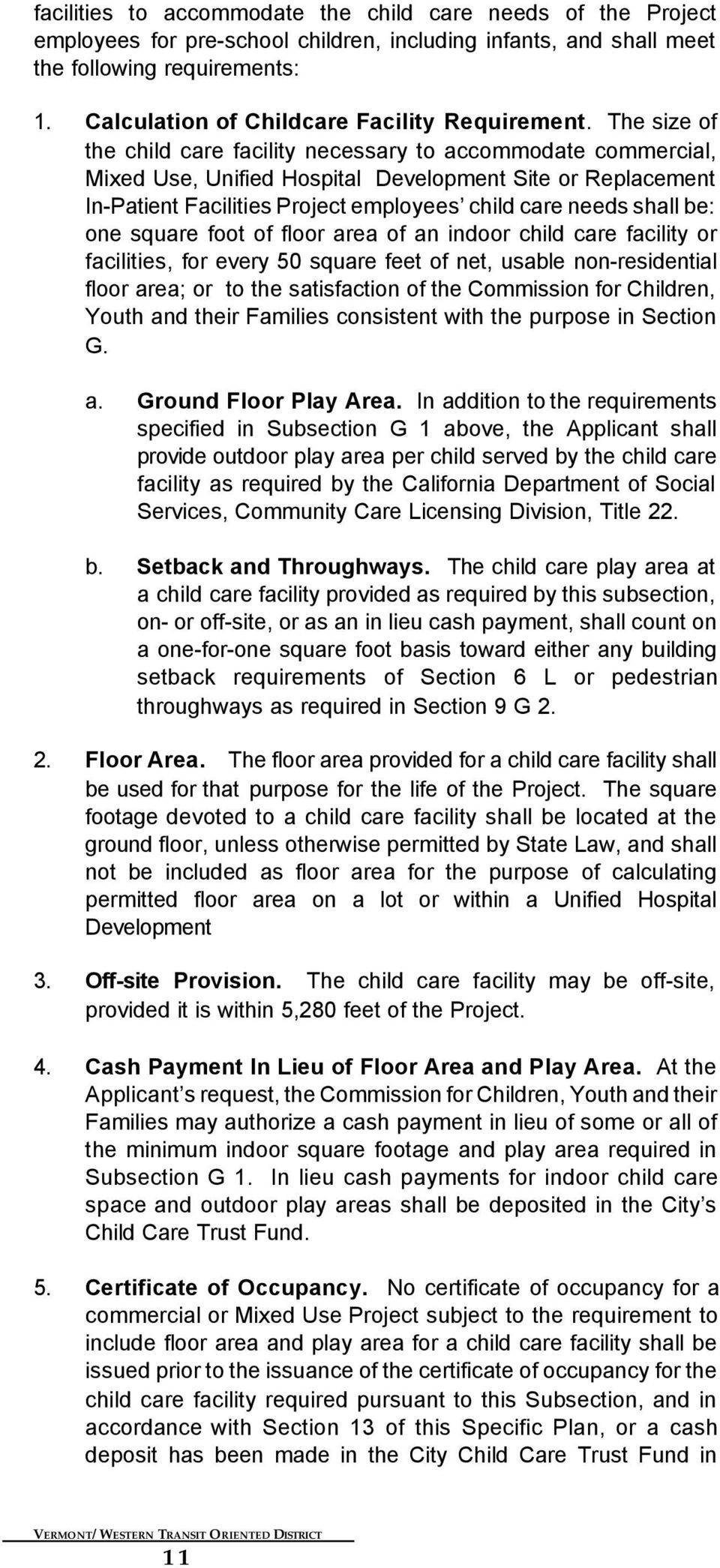 The size of the child care facility necessary to accommodate commercial, Mixed Use, Unified Hospital Development Site or Replacement In-Patient Facilities Project employees child care needs shall be: