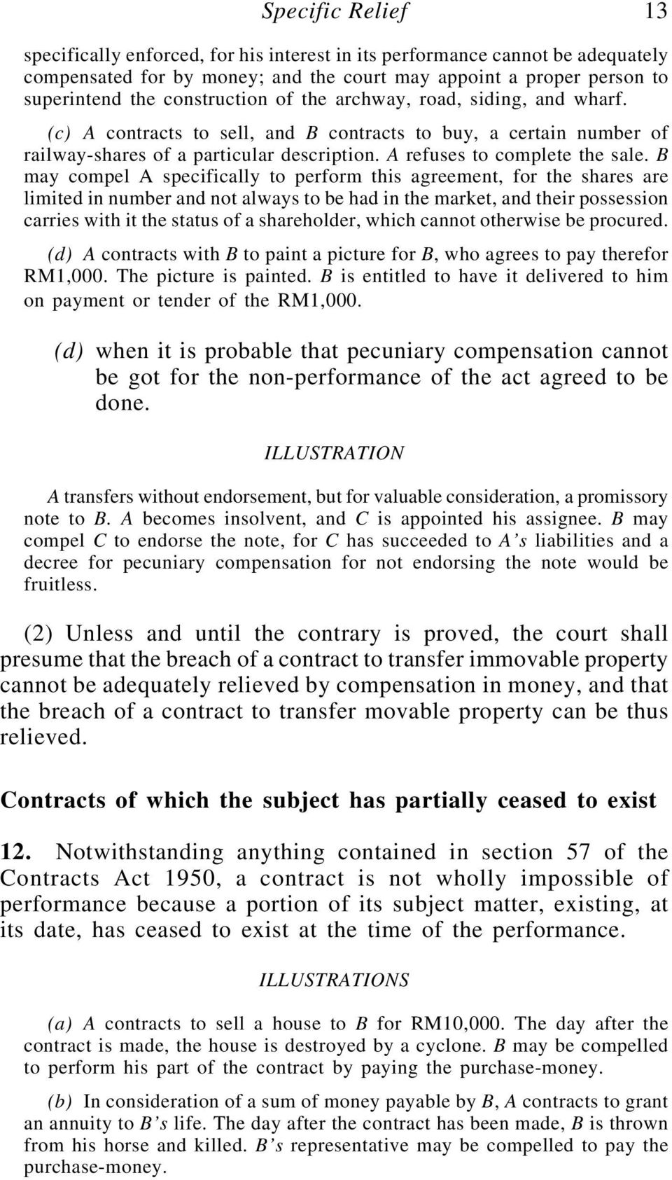 B may compel A specifically to perform this agreement, for the shares are limited in number and not always to be had in the market, and their possession carries with it the status of a shareholder,