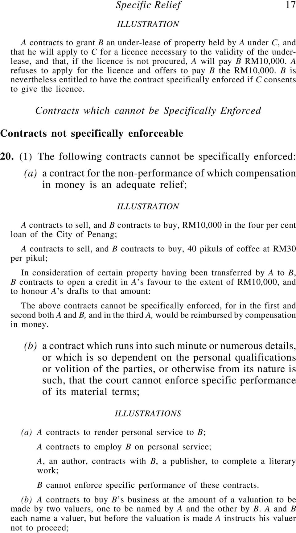 B is nevertheless entitled to have the contract specifically enforced if C consents to give the licence. Contracts which cannot be Specifically Enforced Contracts not specifically enforceable 20.