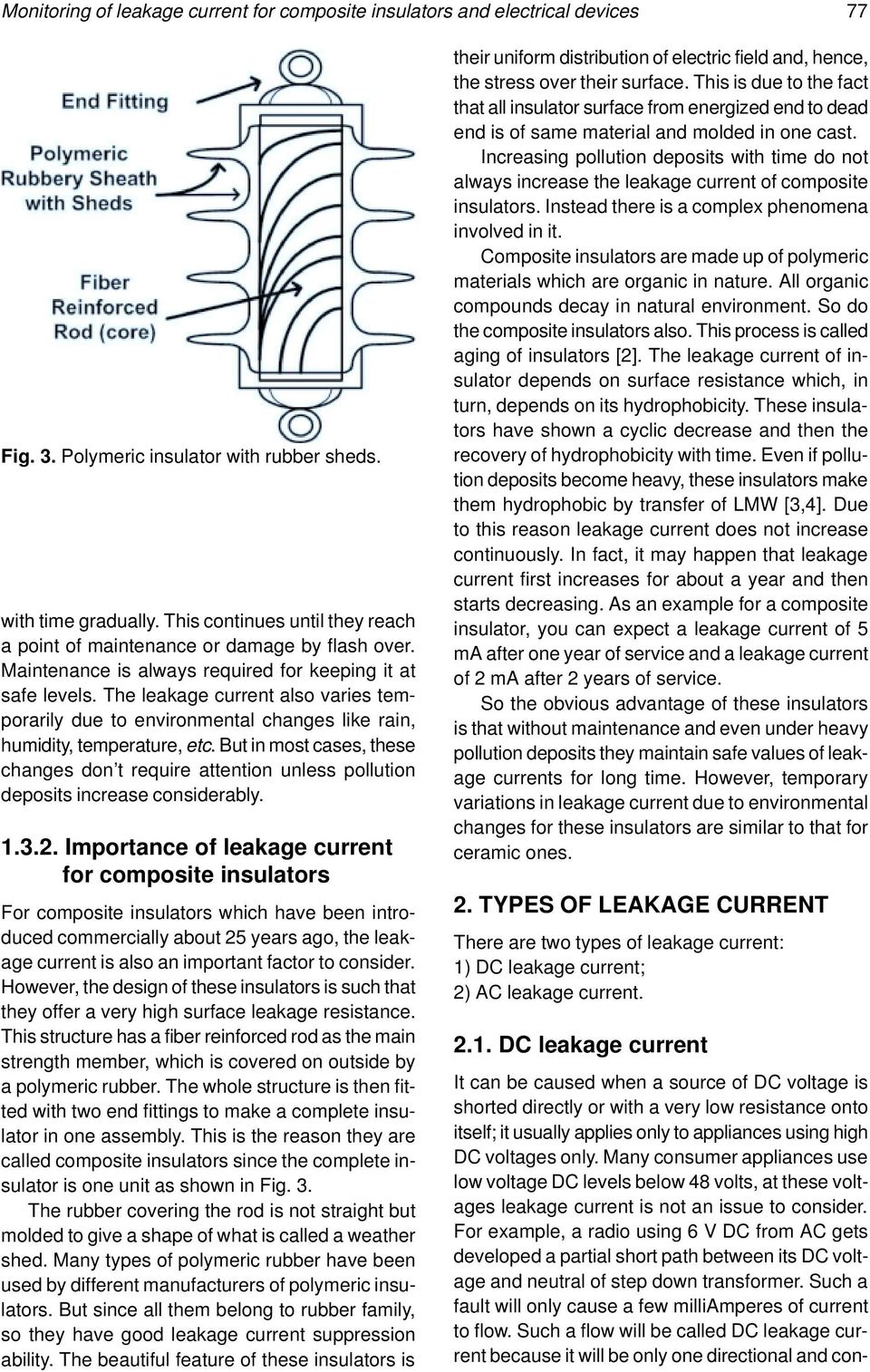 The leakage current also varies temporarily due to environmental changes like rain, humidity, temperature, etc.