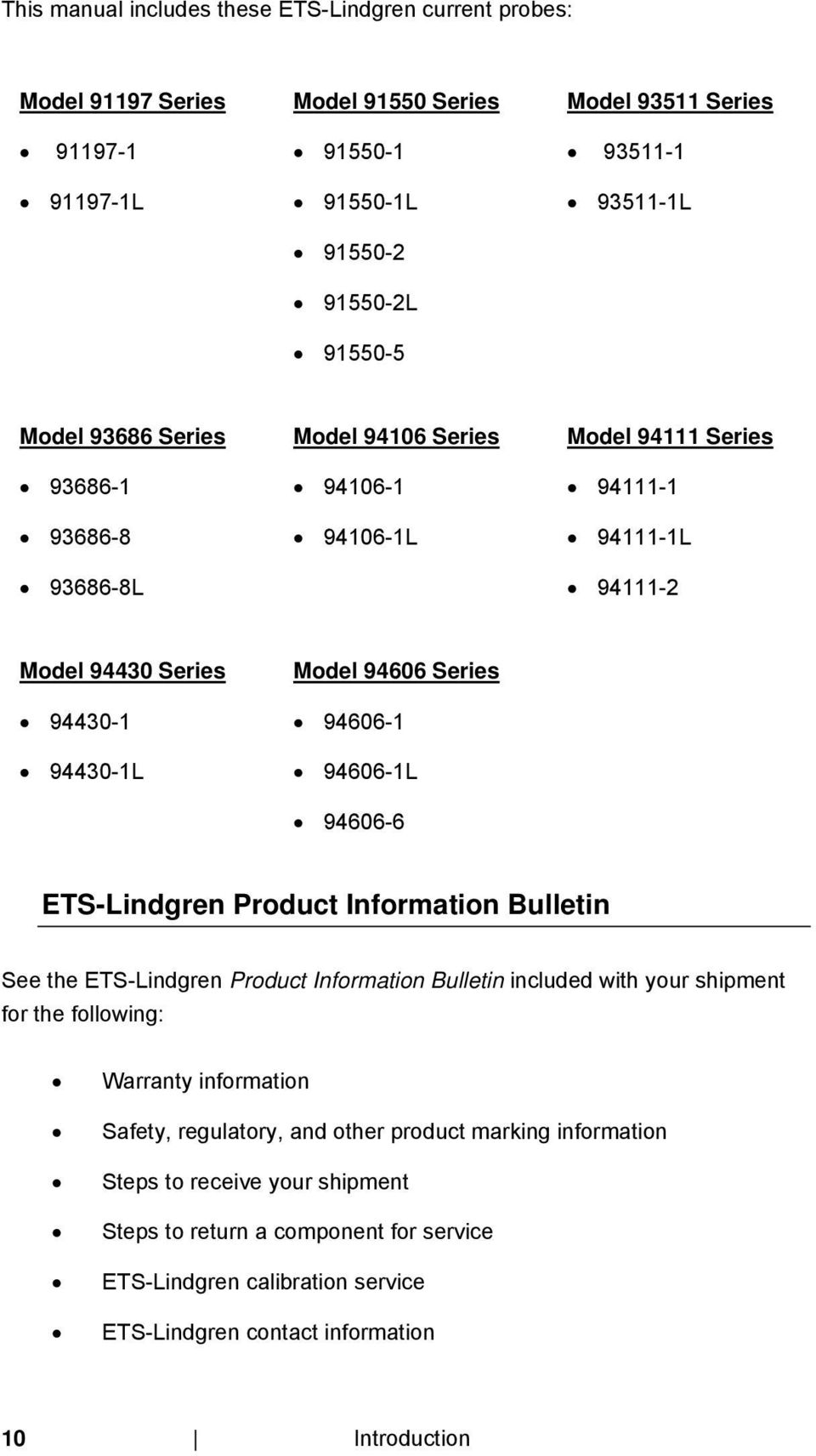 94606-1L 94606-6 ETS-Lindgren Product Information Bulletin See the ETS-Lindgren Product Information Bulletin included with your shipment for the following: Warranty information Safety,