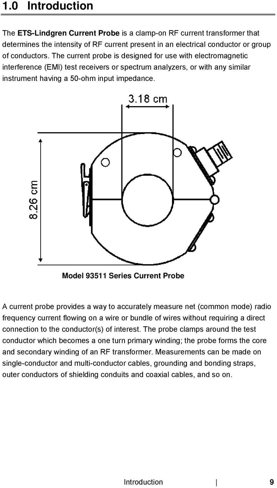 Model 93511 Series Current Probe A current probe provides a way to accurately measure net (common mode) radio frequency current flowing on a wire or bundle of wires without requiring a direct