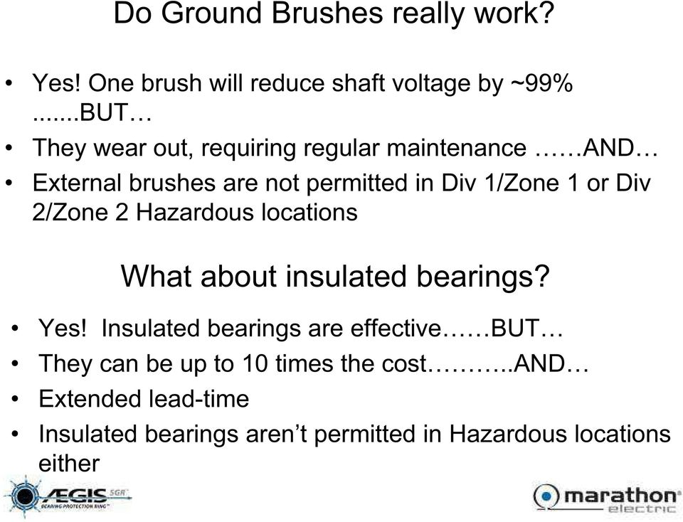 1 or Div 2/Zone 2 Hazardous locations What about insulated bearings? Yes!