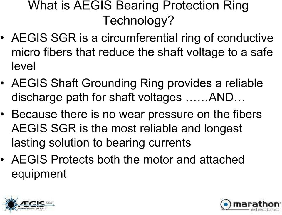 level AEGIS Shaft Grounding Ring provides a reliable discharge path for shaft voltages AND Because there