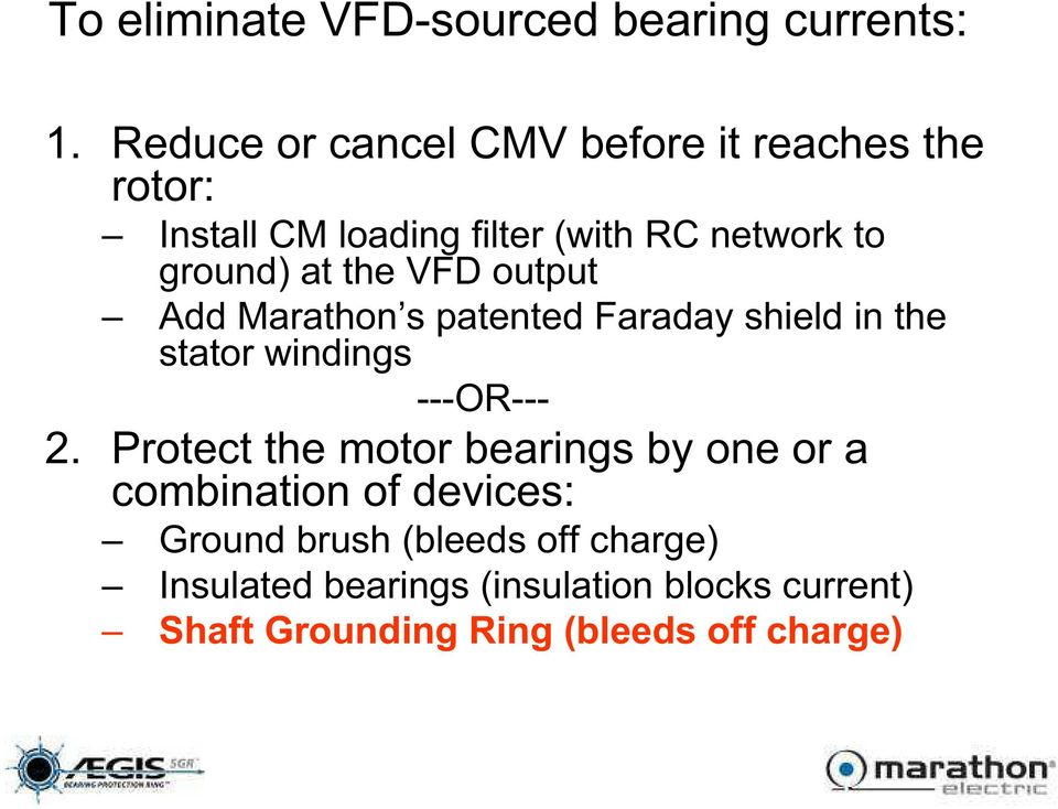 the VFD output Add Marathon s patented Faraday shield in the stator windings ---OR--- 2.
