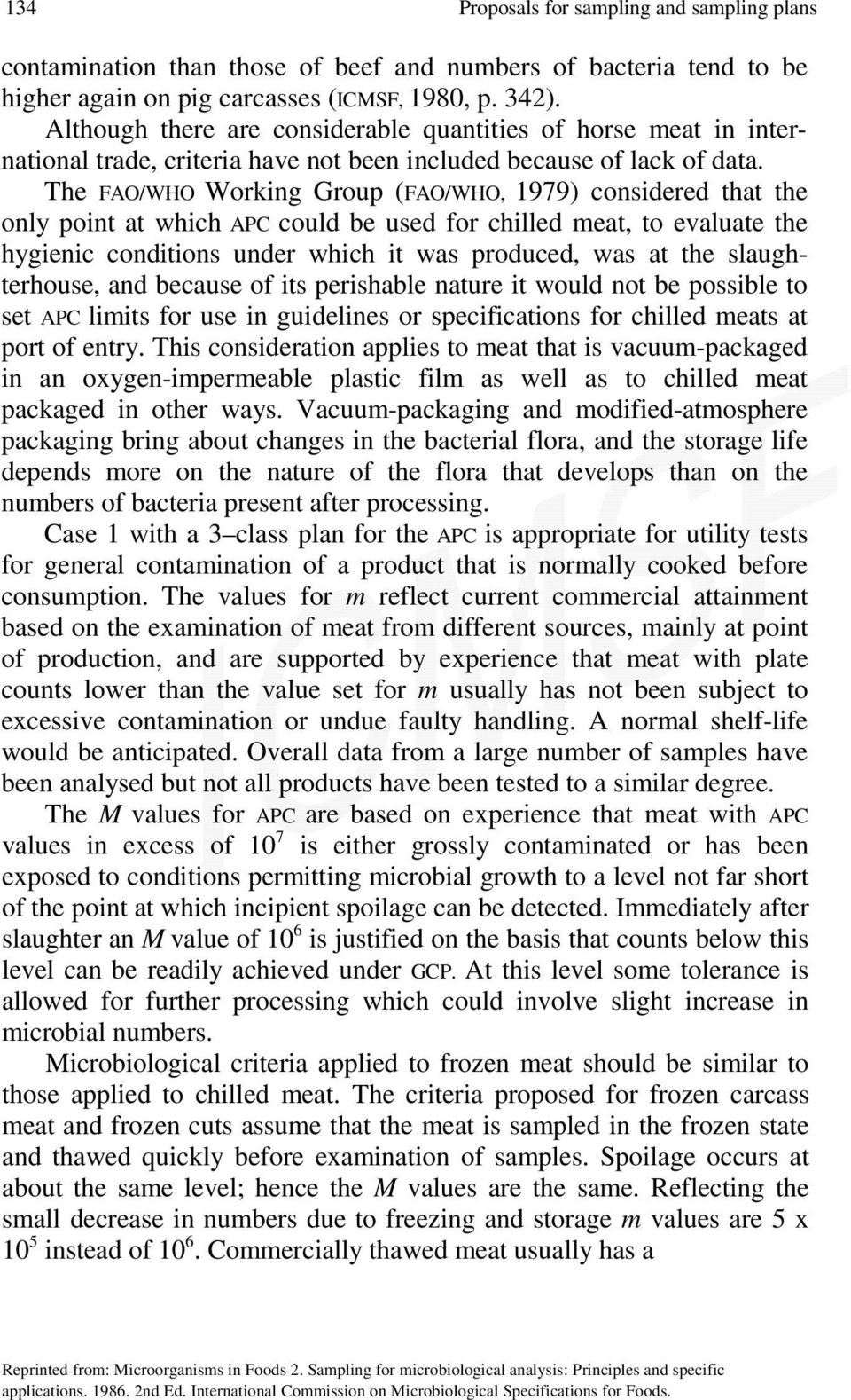 The FAO/WHO Working Group (FAO/WHO, 1979) considered that the only point at which APC could be used for chilled meat, to evaluate the hygienic conditions under which it was produced, was at the