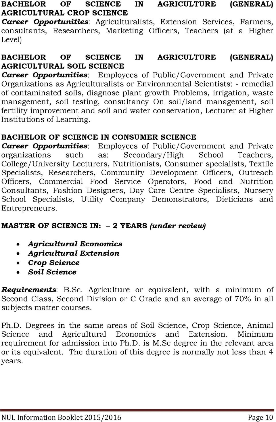 Environmental Scientists: - remedial of contaminated soils, diagnose plant growth Problems, irrigation, waste management, soil testing, consultancy On soil/land management, soil fertility improvement