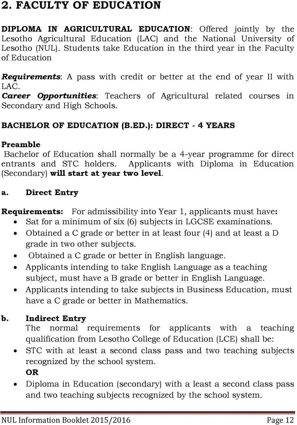 Career Opportunities: Teachers of Agricultural related courses in Secondary and High Schools. BACHELOR OF EDU