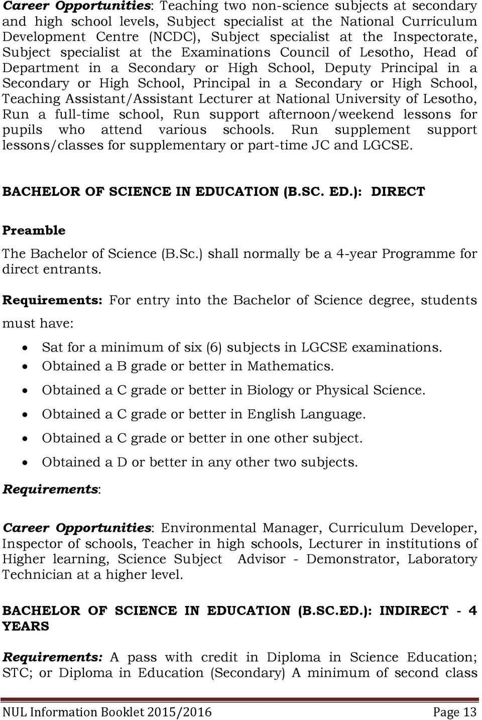 High School, Teaching Assistant/Assistant Lecturer at National University of Lesotho, Run a full-time school, Run support afternoon/weekend lessons for pupils who attend various schools.