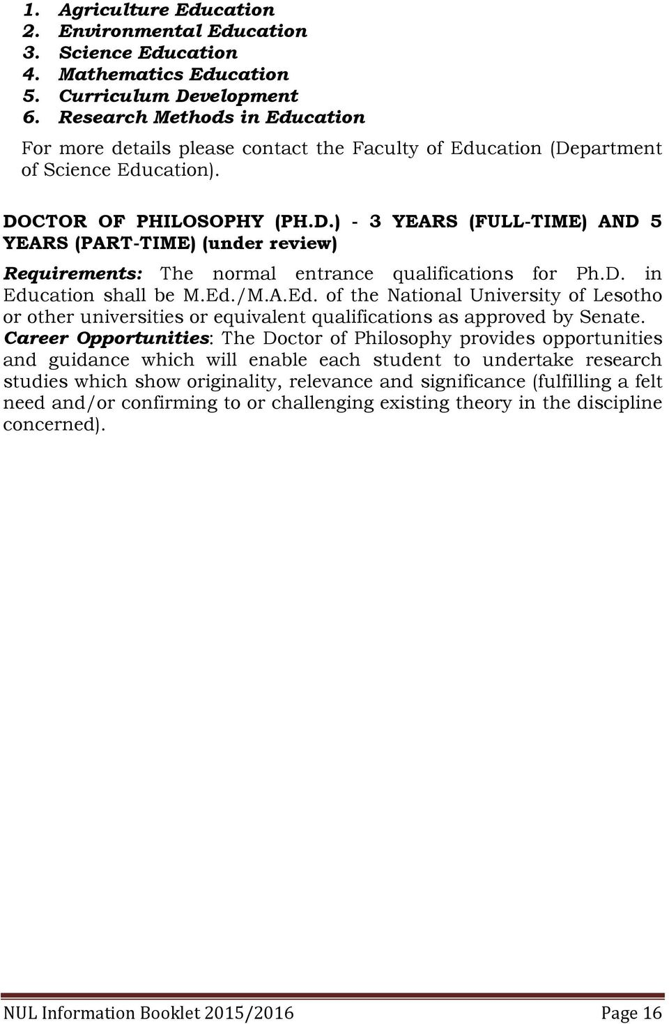 partment of Science Education). DOCTOR OF PHILOSOPHY (PH.D.) - 3 YEARS (FULL-TIME) AND 5 YEARS (PART-TIME) (under review) Requirements: The normal entrance qualifications for Ph.D. in Education shall be M.