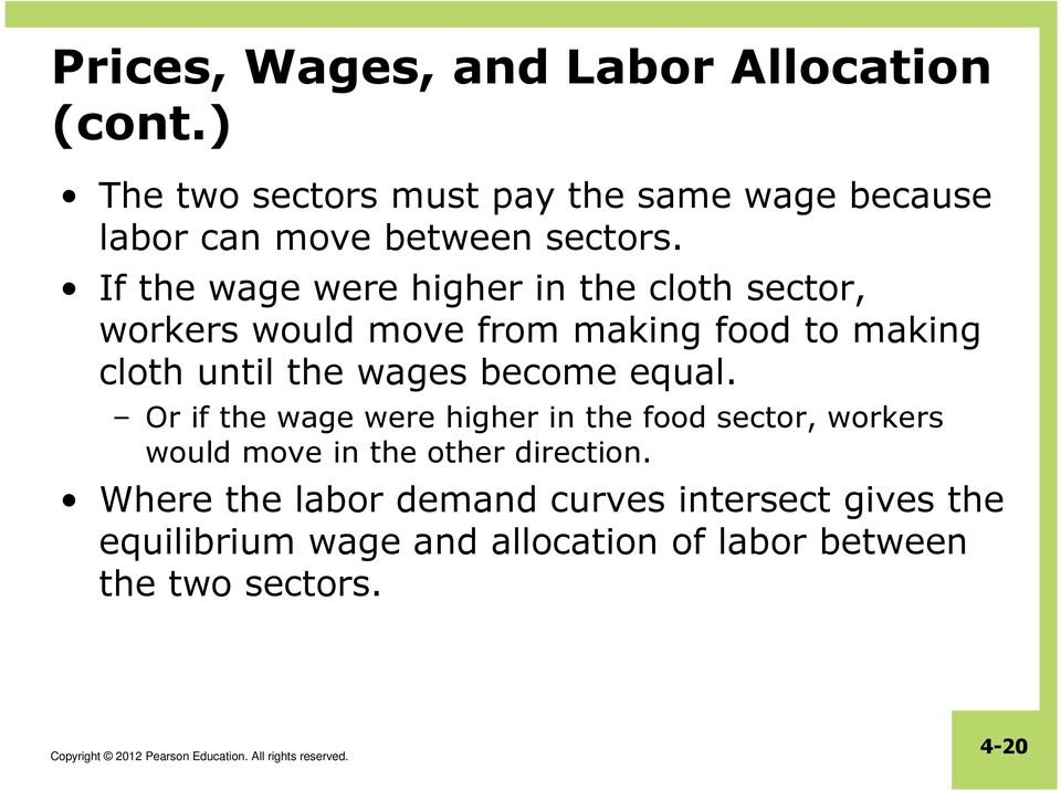 If the wage were higher in the cloth sector, workers would move from making food to making cloth until the wages