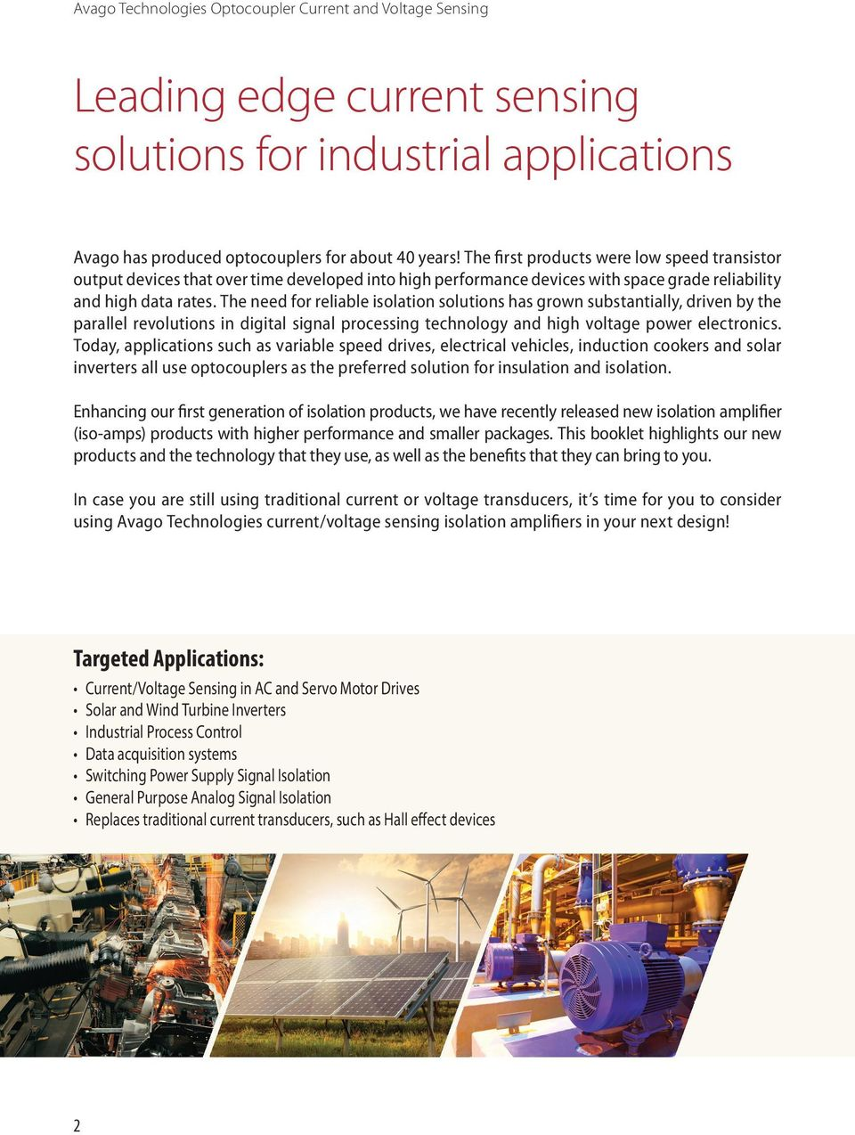 The need for reliable isolation solutions has grown substantially, driven by the parallel revolutions in digital signal processing technology and high voltage power electronics.