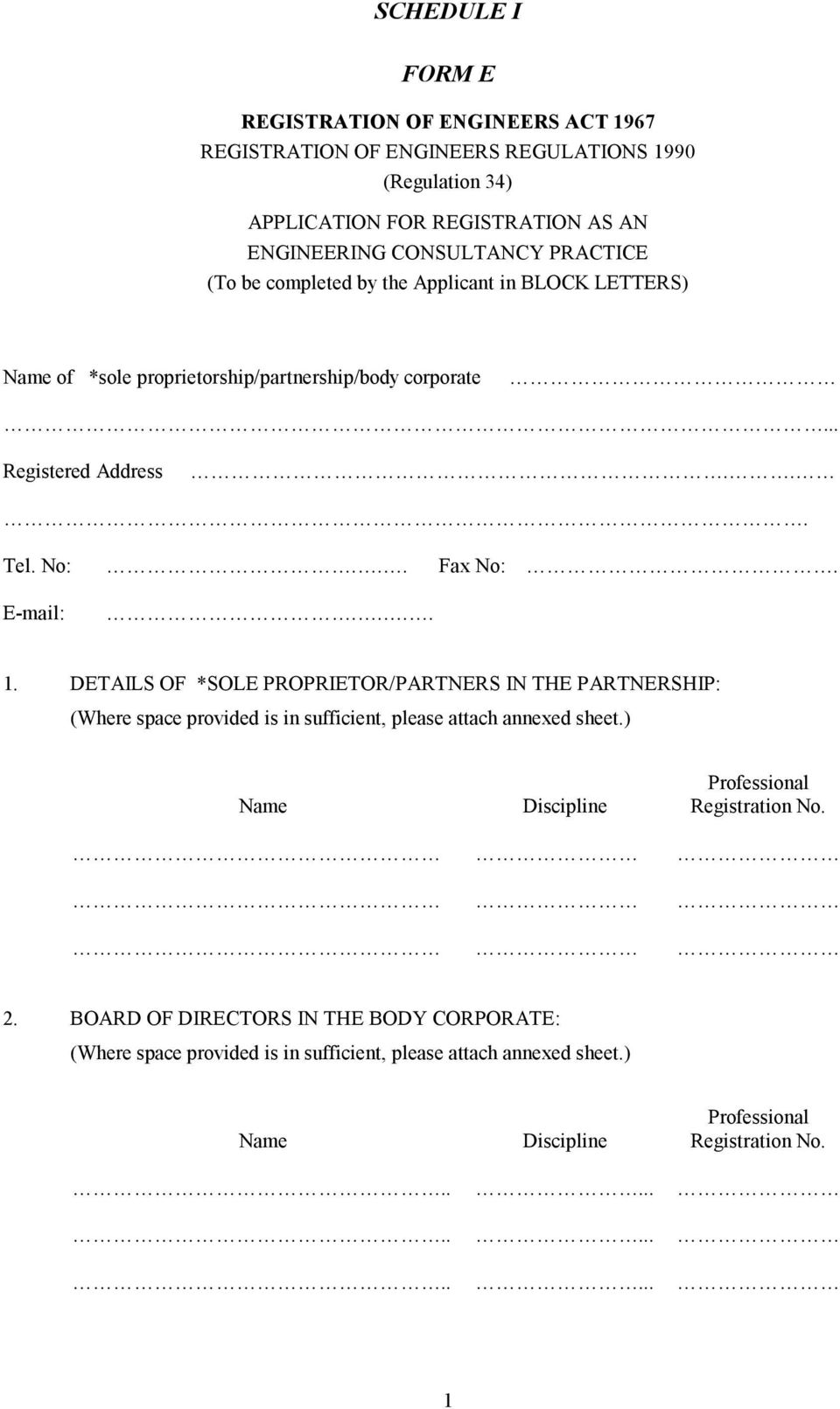 DETAILS OF *SOLE PROPRIETOR/PARTNERS IN THE PARTNERSHIP: (Where space provided is in sufficient, please attach annexed sheet.) Name Discipline Professional Registration No. 2.
