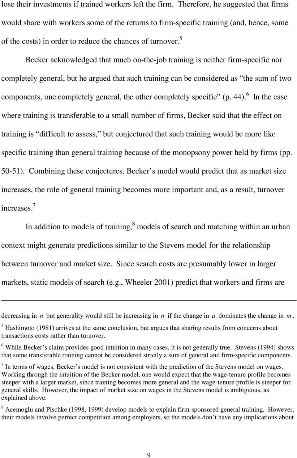 5 Becker acknowledged that much on-the-job training is neither firm-specific nor completely general, but he argued that such training can be considered as the sum of two components, one completely