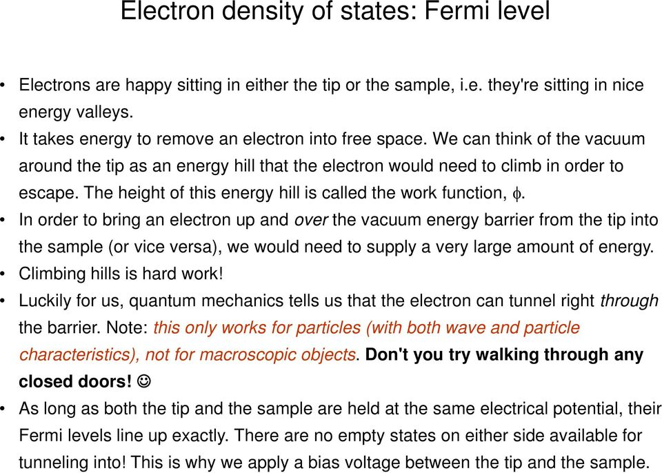 In order to bring an electron up and over the vacuum energy barrier from the tip into the sample (or vice versa), we would need to supply a very large amount of energy. Climbing hills is hard work!