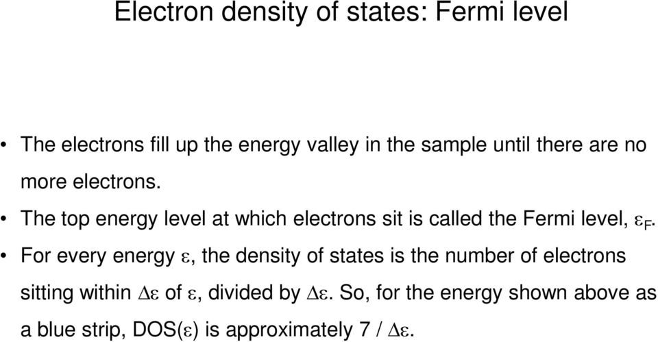 The top energy level at which electrons sit is called the Fermi level, ε F.