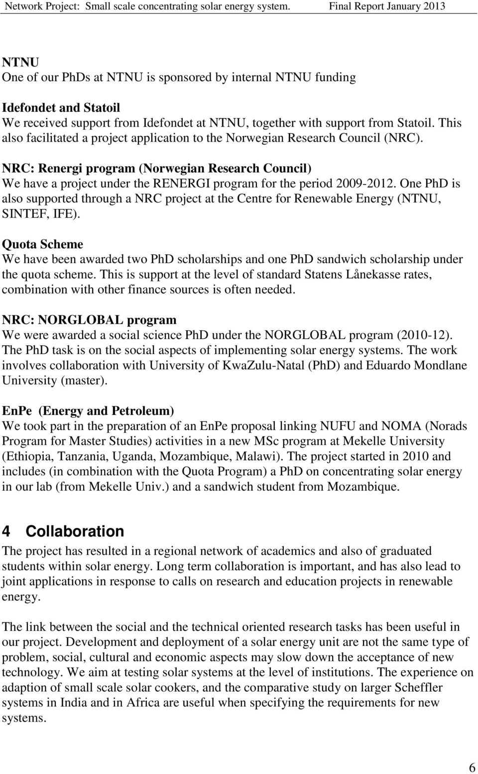 NRC: Renergi program (Norwegian Research Council) We have a project under the RENERGI program for the period 2009-2012.
