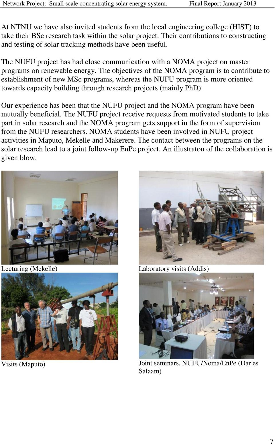 The objectives of the NOMA program is to contribute to establishment of new MSc programs, whereas the NUFU program is more oriented towards capacity building through research projects (mainly PhD).