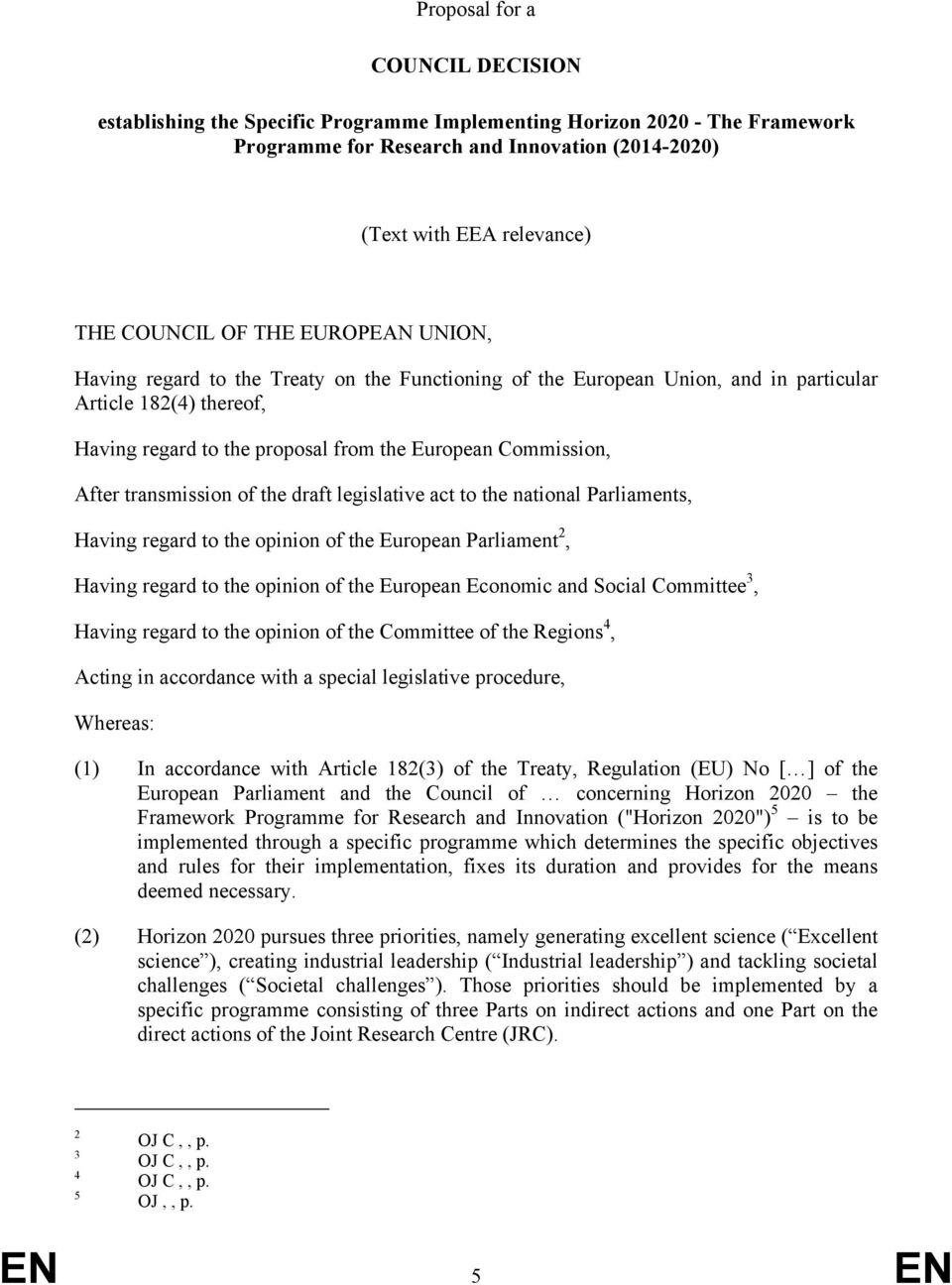 After transmission of the draft legislative act to the national Parliaments, Having regard to the opinion of the European Parliament 2, Having regard to the opinion of the European Economic and