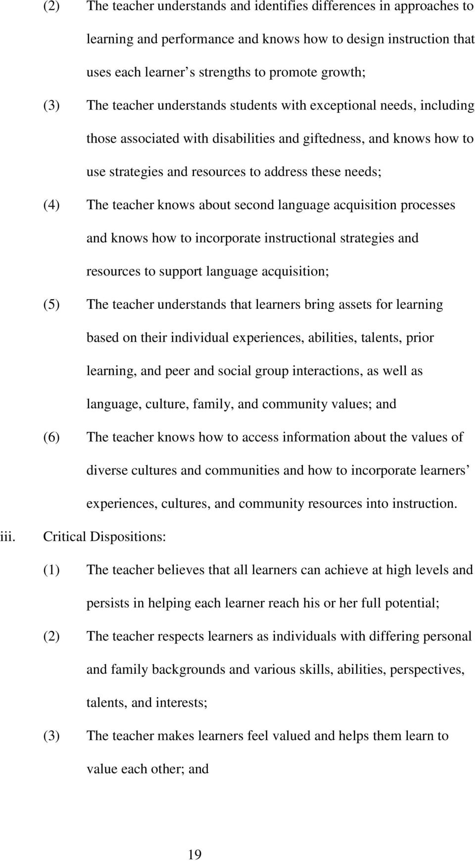 knows about second language acquisition processes and knows how to incorporate instructional strategies and resources to support language acquisition; (5) The teacher understands that learners bring