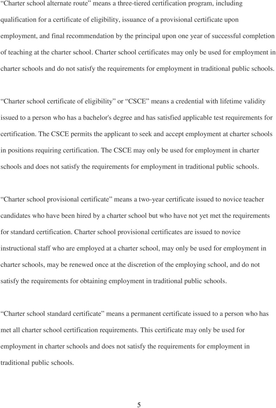 Charter school certificates may only be used for employment in charter schools and do not satisfy the requirements for employment in traditional public schools.