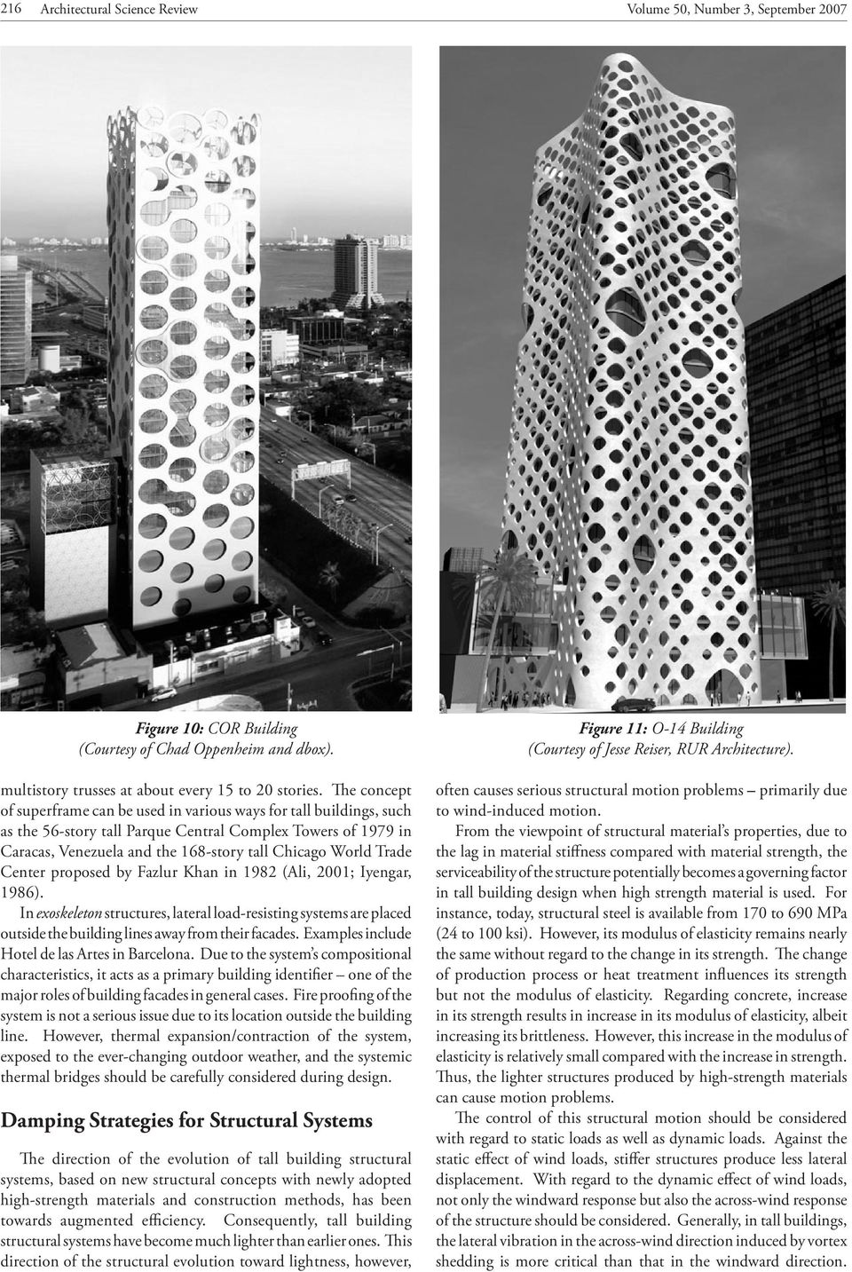 The concept of superframe can be used in various ways for tall buildings, such as the 56-story tall Parque Central Complex Towers of 1979 in Caracas, Venezuela and the 168-story tall Chicago World