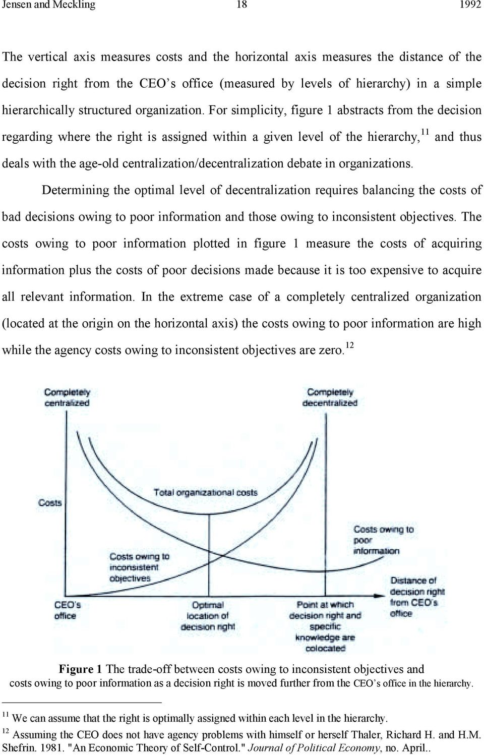 For simplicity, figure 1 abstracts from the decision regarding where the right is assigned within a given level of the hierarchy, 11 and thus deals with the age-old centralization/decentralization